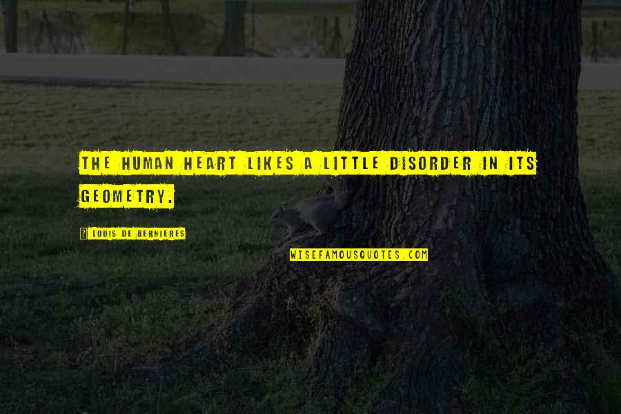 Bernieres Quotes By Louis De Bernieres: The human heart likes a little disorder in