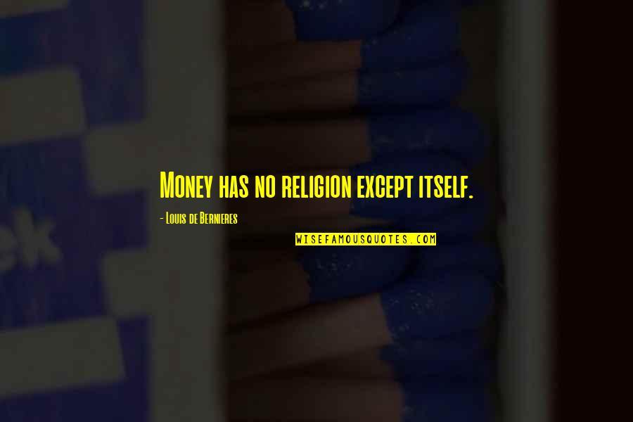 Bernieres Quotes By Louis De Bernieres: Money has no religion except itself.