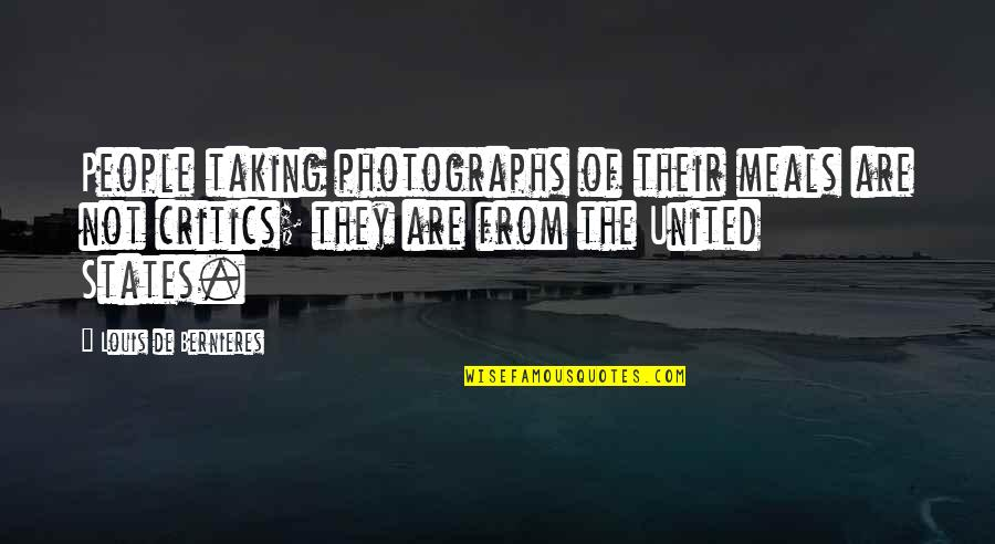 Bernieres Quotes By Louis De Bernieres: People taking photographs of their meals are not