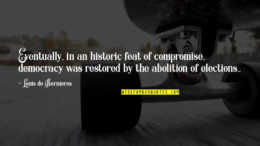 Bernieres Quotes By Louis De Bernieres: Eventually, in an historic feat of compromise, democracy