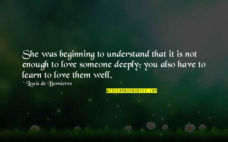 Bernieres Quotes By Louis De Bernieres: She was beginning to understand that it is