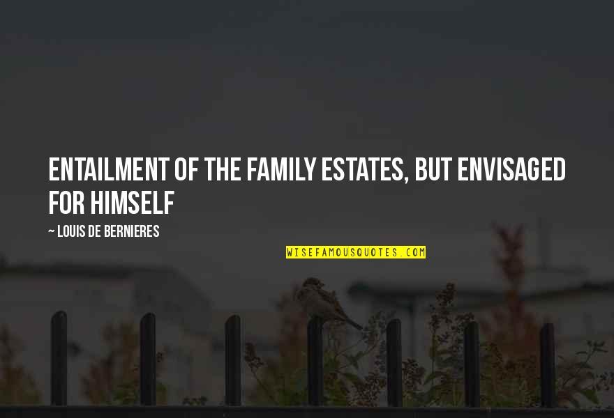 Bernieres Quotes By Louis De Bernieres: entailment of the family estates, but envisaged for