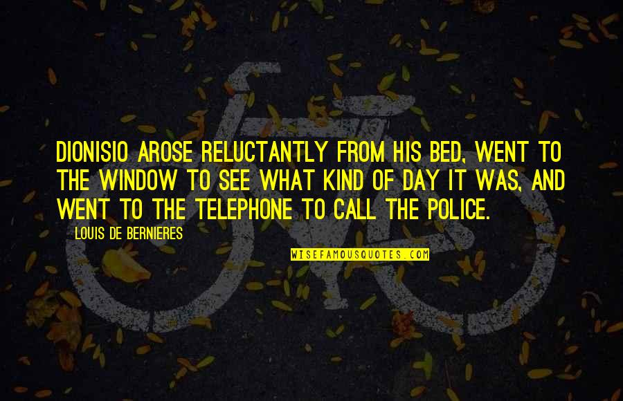 Bernieres Quotes By Louis De Bernieres: Dionisio arose reluctantly from his bed, went to