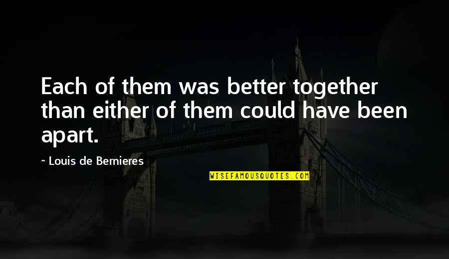 Bernieres Quotes By Louis De Bernieres: Each of them was better together than either