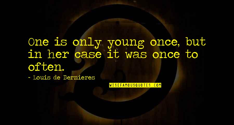 Bernieres Quotes By Louis De Bernieres: One is only young once, but in her