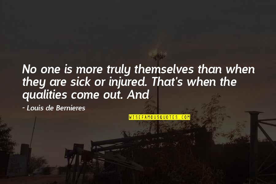 Bernieres Quotes By Louis De Bernieres: No one is more truly themselves than when