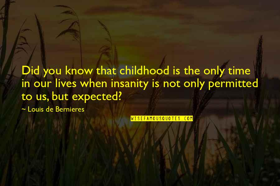 Bernieres Quotes By Louis De Bernieres: Did you know that childhood is the only