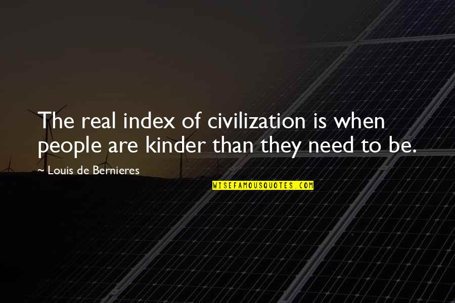 Bernieres Quotes By Louis De Bernieres: The real index of civilization is when people