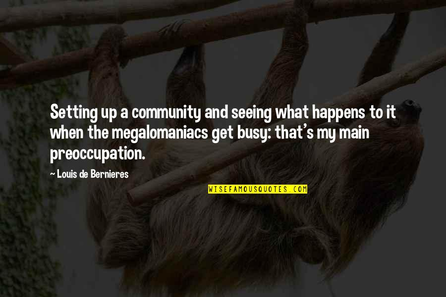 Bernieres Quotes By Louis De Bernieres: Setting up a community and seeing what happens