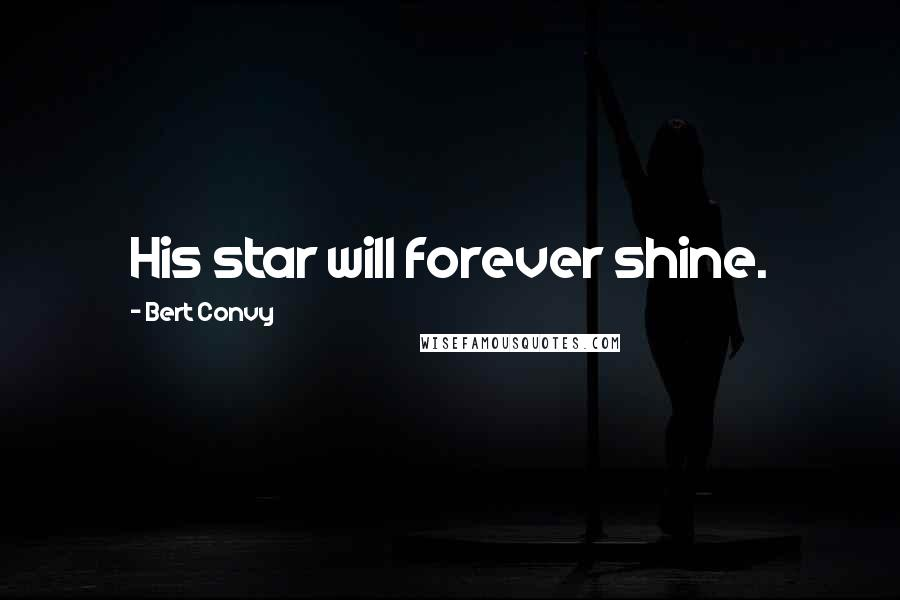 Bert Convy quotes: His star will forever shine.
