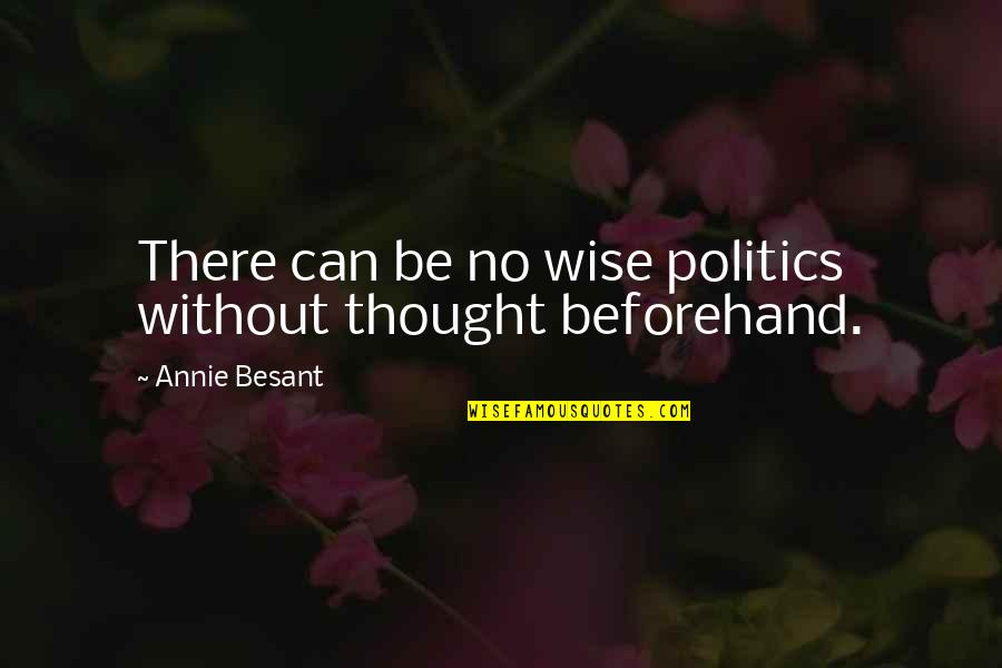 Berthed Quotes By Annie Besant: There can be no wise politics without thought