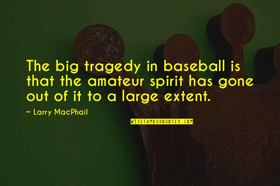Berthed Quotes By Larry MacPhail: The big tragedy in baseball is that the