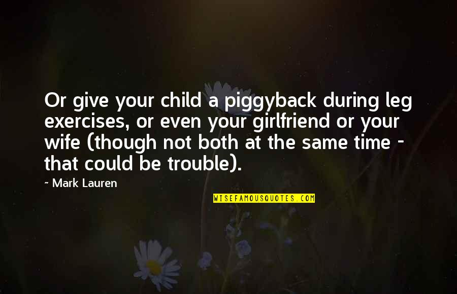 Berthed Quotes By Mark Lauren: Or give your child a piggyback during leg