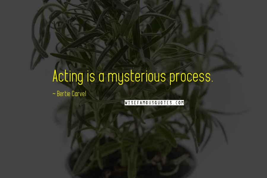 Bertie Carvel quotes: Acting is a mysterious process.