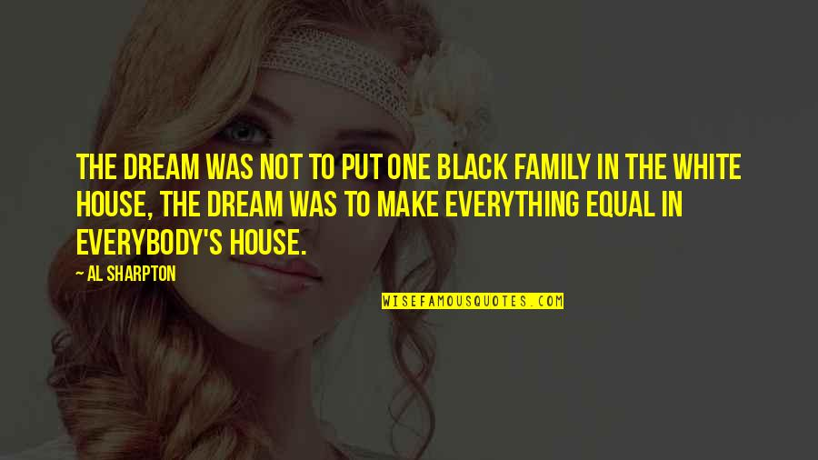 Beru Quotes By Al Sharpton: The dream was not to put one black