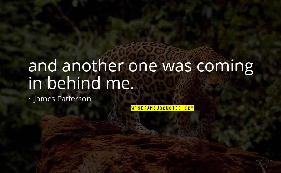 Beru Quotes By James Patterson: and another one was coming in behind me.