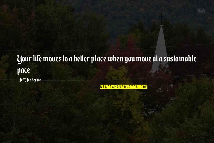 Beru Quotes By Jeff Henderson: Your life moves to a better place when