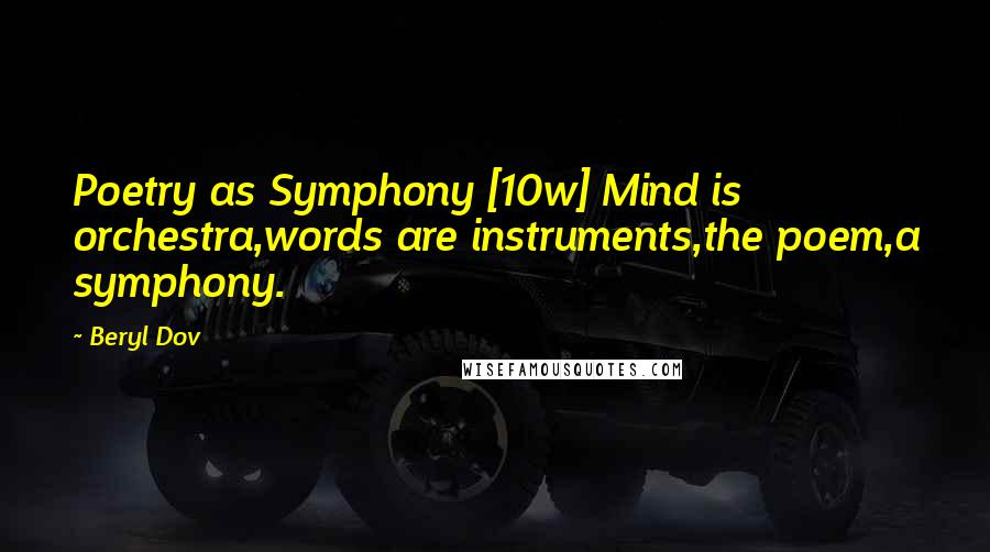 Beryl Dov quotes: Poetry as Symphony [10w] Mind is orchestra,words are instruments,the poem,a symphony.