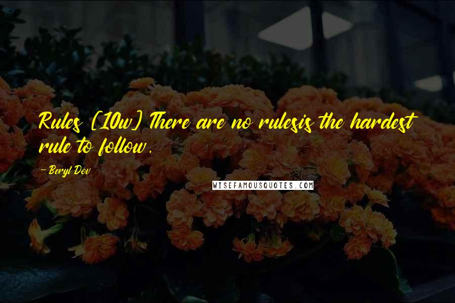 Beryl Dov quotes: Rules [10w] There are no rulesis the hardest rule to follow.