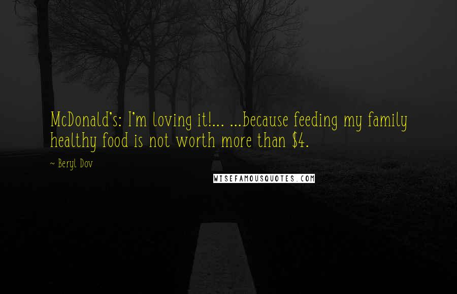 Beryl Dov quotes: McDonald's: I'm loving it!... ...because feeding my family healthy food is not worth more than $4.