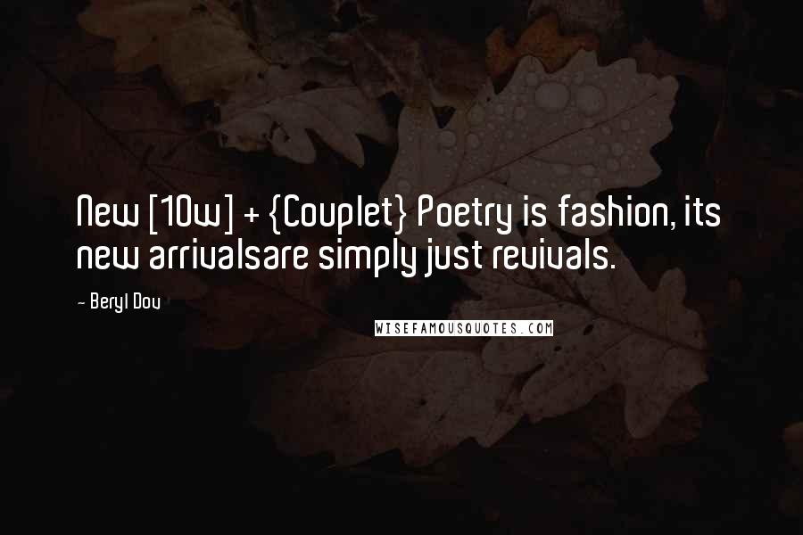 Beryl Dov quotes: New [10w] + {Couplet} Poetry is fashion, its new arrivalsare simply just revivals.