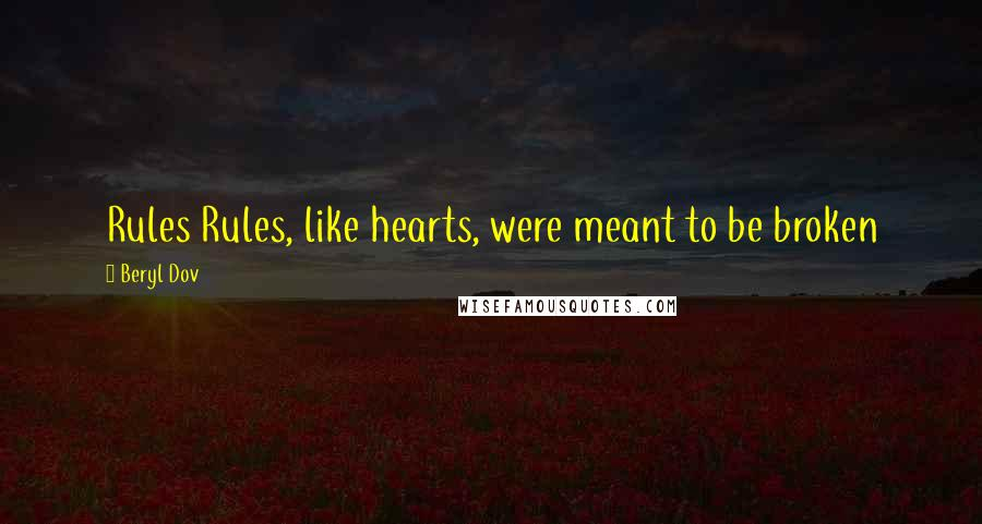 Beryl Dov quotes: Rules Rules, like hearts, were meant to be broken