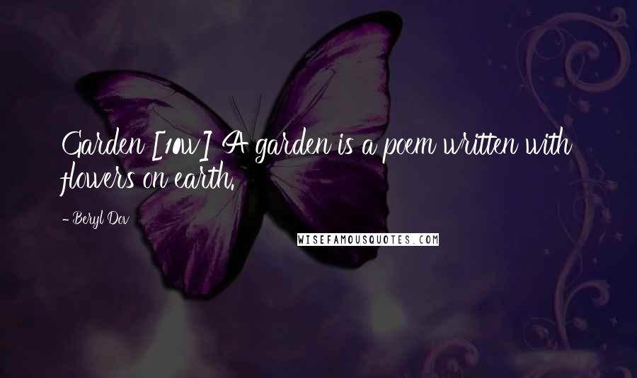 Beryl Dov quotes: Garden [10w] A garden is a poem written with flowers on earth.