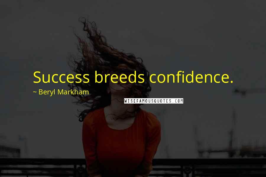 Beryl Markham quotes: Success breeds confidence.