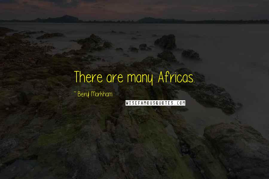 Beryl Markham quotes: There are many Africas.