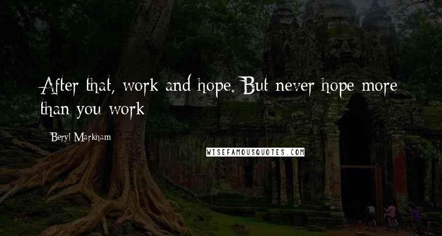 Beryl Markham quotes: After that, work and hope. But never hope more than you work