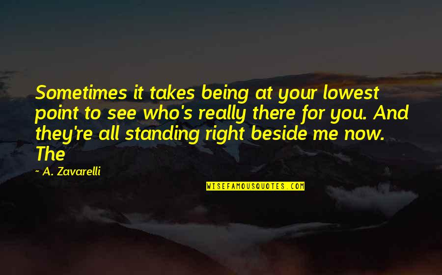 Beside You Quotes By A. Zavarelli: Sometimes it takes being at your lowest point