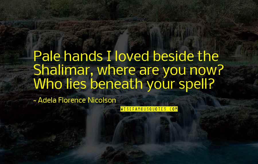 Beside You Quotes By Adela Florence Nicolson: Pale hands I loved beside the Shalimar, where