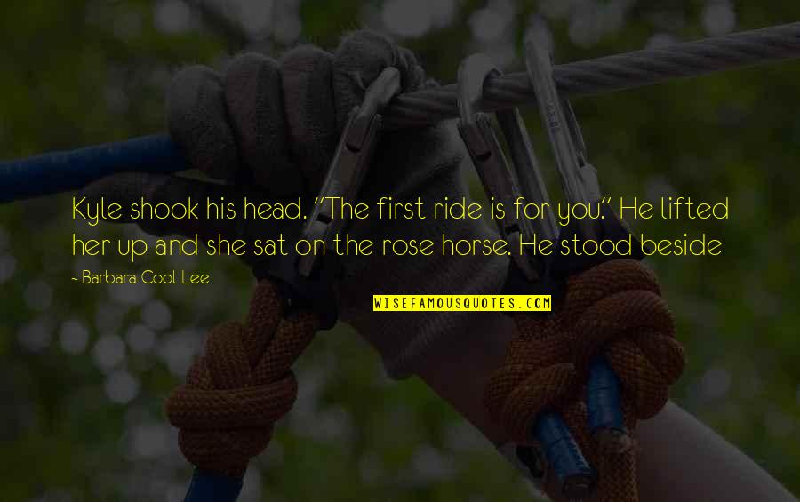 "Beside You Quotes By Barbara Cool Lee: Kyle shook his head. ""The first ride is"