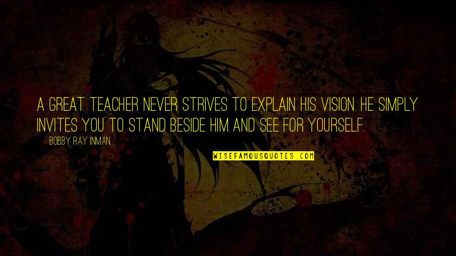 Beside You Quotes By Bobby Ray Inman: A great teacher never strives to explain his