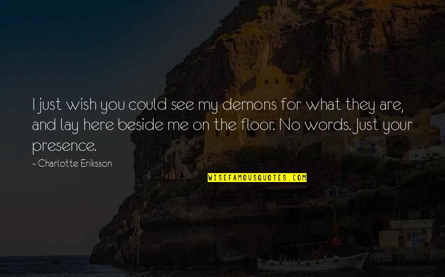 Beside You Quotes By Charlotte Eriksson: I just wish you could see my demons