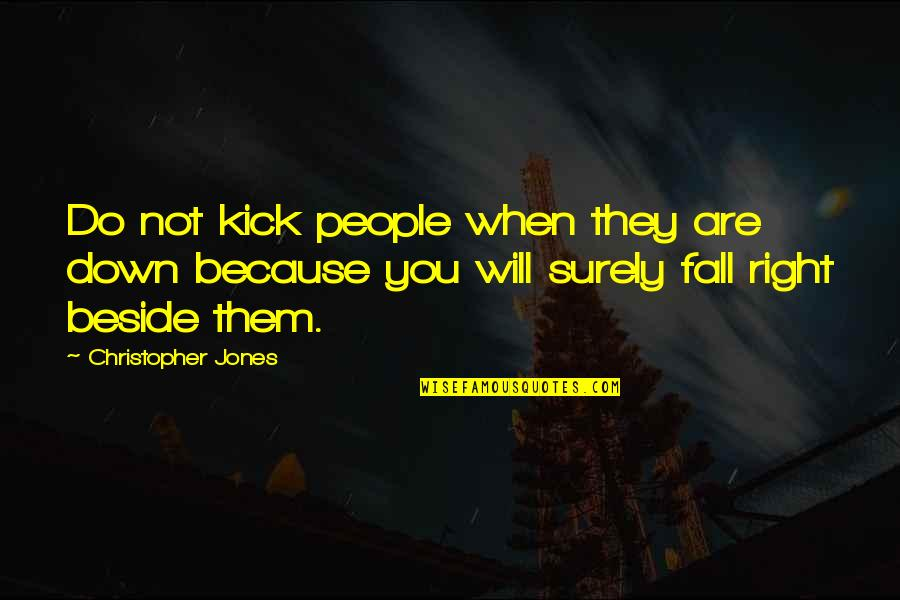 Beside You Quotes By Christopher Jones: Do not kick people when they are down
