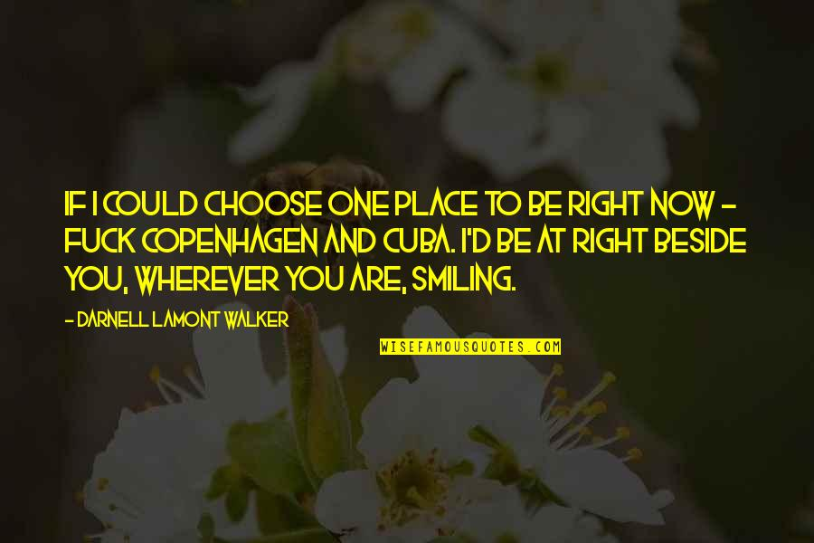 Beside You Quotes By Darnell Lamont Walker: If I could choose one place to be