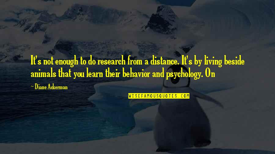 Beside You Quotes By Diane Ackerman: It's not enough to do research from a