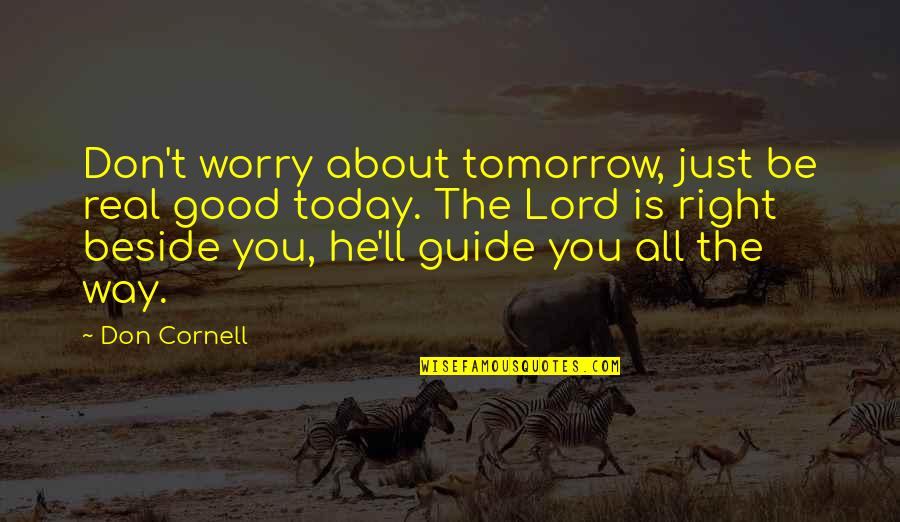 Beside You Quotes By Don Cornell: Don't worry about tomorrow, just be real good