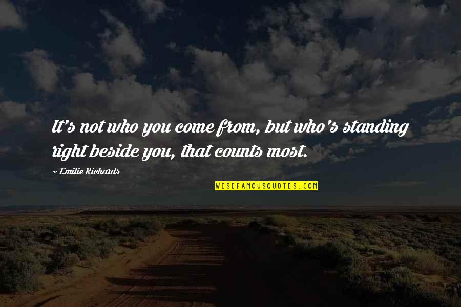 Beside You Quotes By Emilie Richards: It's not who you come from, but who's