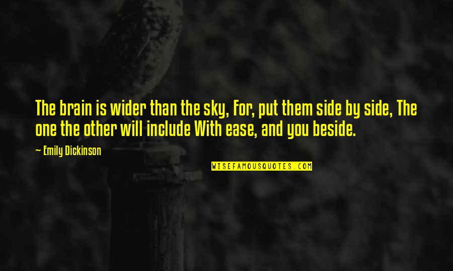 Beside You Quotes By Emily Dickinson: The brain is wider than the sky, For,
