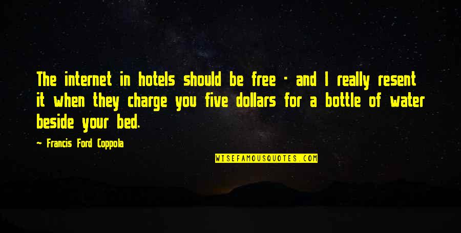Beside You Quotes By Francis Ford Coppola: The internet in hotels should be free -