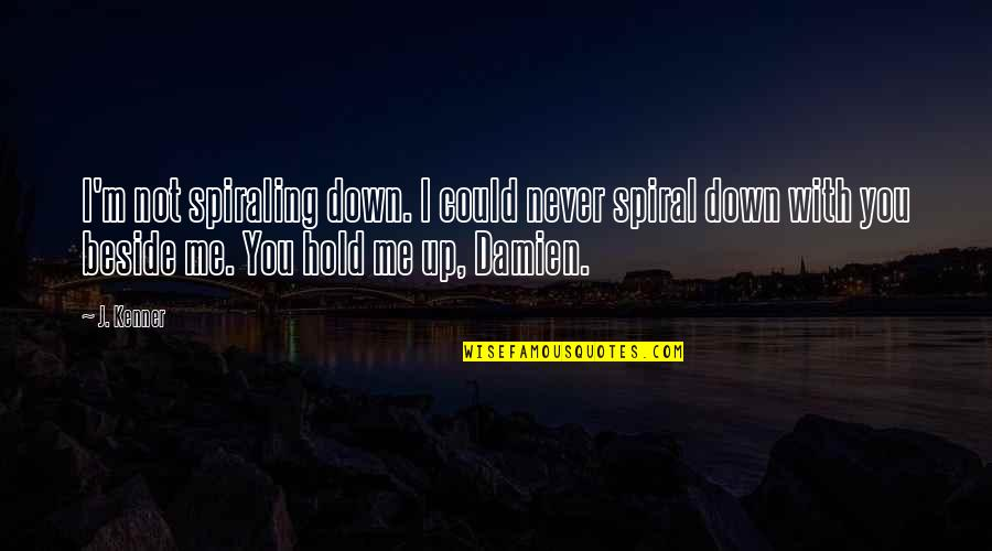 Beside You Quotes By J. Kenner: I'm not spiraling down. I could never spiral