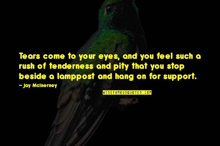 Beside You Quotes By Jay McInerney: Tears come to your eyes, and you feel