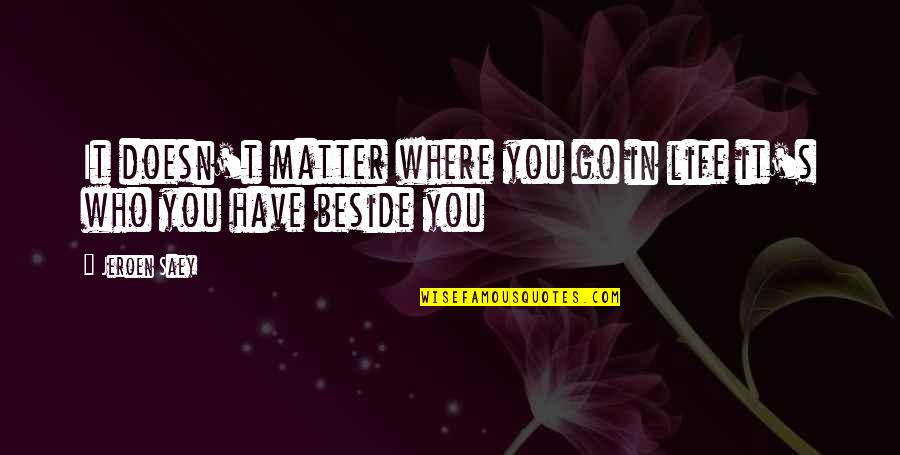 Beside You Quotes By Jeroen Saey: It doesn't matter where you go in life