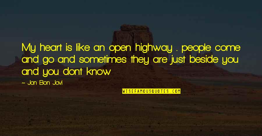 Beside You Quotes By Jon Bon Jovi: My heart is like an open highway ...