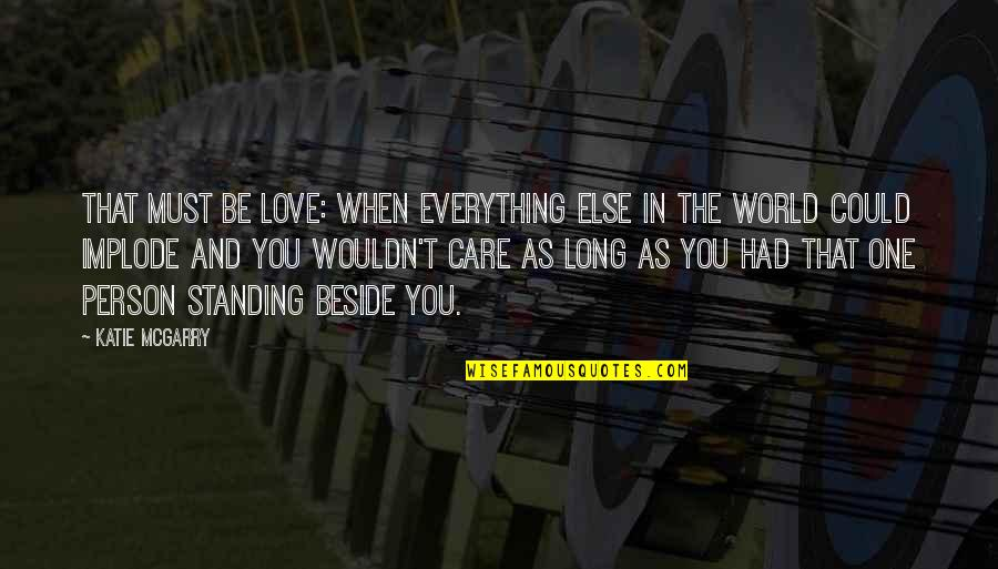 Beside You Quotes By Katie McGarry: That must be love: when everything else in