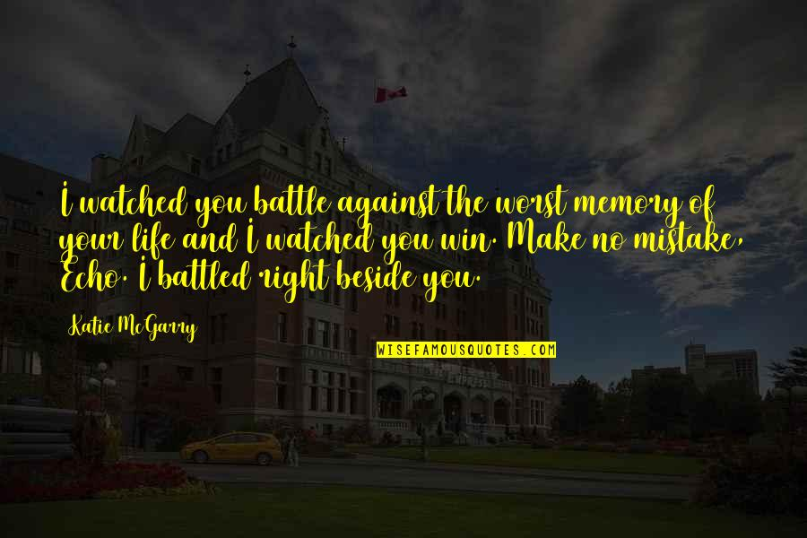 Beside You Quotes By Katie McGarry: I watched you battle against the worst memory