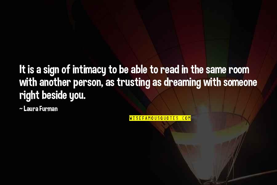 Beside You Quotes By Laura Furman: It is a sign of intimacy to be