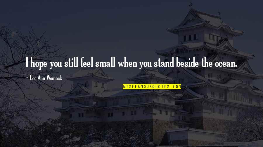 Beside You Quotes By Lee Ann Womack: I hope you still feel small when you